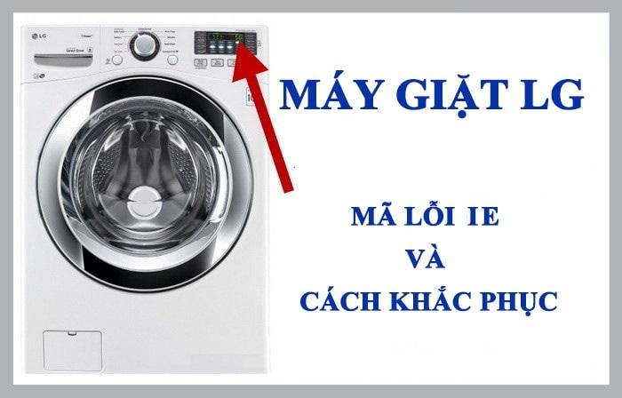 Máy giặt LG báo lỗi UE – nguyên nhân và khắc phục